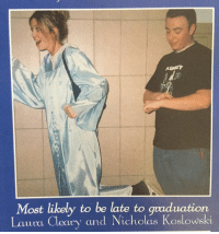 Mediocre, Memes, and Smoking: Most likely to be late to graduation  Lauru Cleary and Nicholas Koslowski Not my fault I was busy... smoking colossal amounts of mediocre weed.
