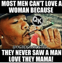💯: MOST MEN CAN'T LOVE A  WOMAN BECAUSE  @OGBOOMBOSTICma.  THEY NEVER SAW A MAN  LOVE THEY MAMA! 💯