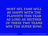 """Who are: the New England Patriots and the Dallas Cowboys?"" #JeopardySports #NFLPlayoffs https://t.co/vBMtC41VIj: MOST NFL FANS WILL  BE HAPPY WITH THE  PLAYOFFS THIS YEAR  AS LONG AS NEITHER  OF THESE TWO TEAMS  WIN THE SUPER BOWL  @JeopardySports facebook.com/JeopardySports ""Who are: the New England Patriots and the Dallas Cowboys?"" #JeopardySports #NFLPlayoffs https://t.co/vBMtC41VIj"