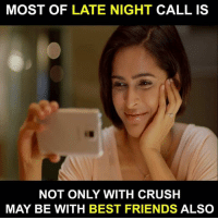 Crush, Friends, and Memes: MOST OF LATE NIGHT CALL IS  NOT ONLY WITH CRUSH  MAY BE WITH BEST FRIENDS ALSO