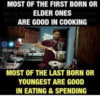 Younes: MOST OF THE FIRST BORN OR  ELDER ONES  ARE GOOD IN COOKING  Being Youn  oungsters  Being  ers  00回  Obeingyoungs  MOST OF THE LAST BORN OR  YOUNGEST ARE GOOD  IN EATING & SPENDING