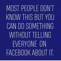 Dank, Facebook, and 🤖: MOST PEOPLE DON'T  KNOW THIS BUT YOU  CAN DO SOMETHING  WITHOUT TELLING  EVERYONE ON  FACEBOOK ABOUT IT #jussayin