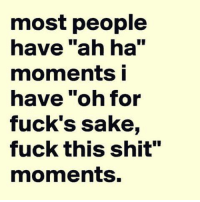 """Memes, 🤖, and Sake: most people  have """"ah ha""""  moments i  have """"oh for  fuck's sake,  fuck this shit""""  moments. -"""