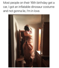 16Th Birthday: Most people on their 16th birthday get a  car, I got an inflatable dinosaur costume  and not gonna lie, l'm in love.