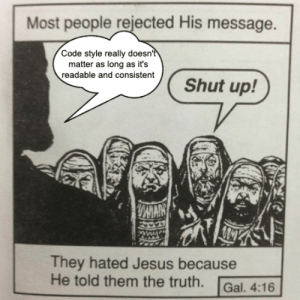 [OC] code_style: Most people rejected His message.  Code style really doesn't  matter as long as it's  readable and consistent  Shut up!  MAN  They hated Jesus because  He told them the truth.  Gal. 4:16 [OC] code_style