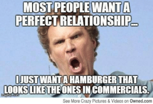 Whatsapp Memes | 20+ Funny Relationship Memes for Whatsapp: MOST PEOPLE WANTA  RELATIONSHIP  PERFECT  IJUSTWANTA HAMBURGERTHAT  LOOKS LIKETHEONESIN COMMERCIALS  See More Crazy Pictures&Videos on Owned.com Whatsapp Memes | 20+ Funny Relationship Memes for Whatsapp