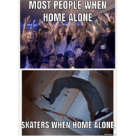 Being Alone, Home Alone, and True: MOST PEOPLE WHEN  HOME ALONE  SKATERS WHEN HOME ALONE  mematic So true 😂😂😂💯 skatermemes