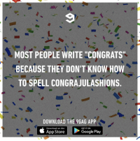 """Congradjurlaytshuns⠀ congrats congradulations 9gag: MOST PEOPLE WRITE """"CONGRATS  BECAUSE THEY DON'T KNOW HOW  TO SPELL CONGRAJULASHIONS.  DOWNLOAD THE 9GAG APP  Download on the  App Store  GET IT ON  Google Play Congradjurlaytshuns⠀ congrats congradulations 9gag"""