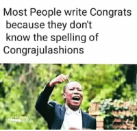 Okay sorry 😛: Most People write Congrats  because they don't  know the spelling of  Congrajulashions Okay sorry 😛