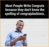 congrats: Most People Write Congrats  because they don't know the  spelling of congrajulashions.