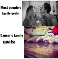 Life goals: family foot photo: Most people's  family goals:  Dancer's family  goals:  Codancing memes Life goals: family foot photo