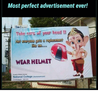 College, Head, and Memes: Most perfect advertisement ever!  NETWORKZ  Take care of your head  WEAR HELMET  Issued in Public Interest  National College (Autonomous)  Tiruchirapalli 620 001