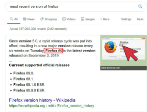 Chrome, News, and Shopping: most recent version of firefox  Q All  回 News  Settings  Shopping  Videos  Images  More  Tools  About 157,000,000 results (0.82 seconds)  Since version 5.0, a rapid release cycle was put into  effect, resulting in a new major version release every  six weeks on Tuesday Firefox 69 is the latest version  Firefox  released on September 3, 2019.  Current supported official releases  www.wikihow.com  Firefox 69.0  Firefox 68.1.  Firefox 68.1.0 ESR.  Firefox 60.9.0 ESR  Firefox version history - Wikipedia  http://en.wikipedia.org wiki Firefox_version_history Why is anyone still using Chrome?