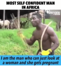 Africa, Bruh, and Confidence: MOST SELF CONFIDENT MAN  IN AFRICA  vans  l am the man who can just look at  a woman and she gets pregnant Going back to my last post, THIS is a example of the confidence that you need to succeed out here! Your inner thoughts need to be almost as ridiculous as his are 😂😂😂 I do believe that is his point of this video aside from getting laughs. You have to believe in yourself in ways that no one else ever will. Nigga said can simply look at a woman and get her pregnant bruh 😂😂😂 nigga sounds like ME! 😂😂😂 like I said, you have to MURDER self doubt and also grab realistic thinking by the fucking collar and throw that unoptimistic fucker out of the fucking window. Just like this nigga here lol @ig_immortal HendrixBrown Africa melanin tb throwback Black mood voodoo love BlackLove BlackPower BlackPeople Magic Magick BlackMagic universe selfmastery transformationtuesday family confidence goodmorning lawofattraction vibratehigher life live motivation motivational motivationalquotes lol lmao