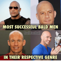 Hehe: MOST SUCCESSFUL BALD MEN  Troll Football  IN THEIR RESPECTIVE GENRE Hehe