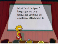 """I might be a little salty about JavaScript memes: Most """"well designed""""  languages are only  languages you have an  emotional attachment to I might be a little salty about JavaScript memes"""