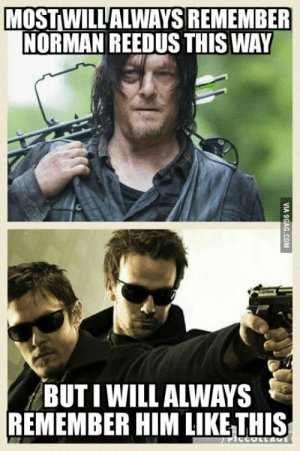Hell always be Murphy Macmanus to me.: MOST WILLALWAYS REMEMBER  NORMAN REEDUS THIS WAY  BUT I WILL ALWAYS  REMEMBER HIM LIKE THIS Hell always be Murphy Macmanus to me.