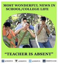 "Memes, 🤖, and Snapchater: MOST WONDERFUL NEWS IN  SCHOOL/COLLEGE LIFE  ""TEACHER IS ABSENT""  f @DESIFUN  @DESIFUN  @DESIFUN  DESIFUN.COM Twitter: BLB247 Snapchat : BELIKEBRO.COM belikebro sarcasm Follow @be.like.bro"