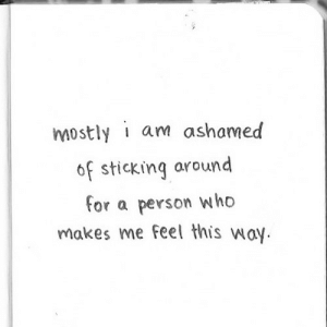 Net, Who, and Person: mostlyi am ashamed  of sticking around  for a person who  makes me feel this way https://iglovequotes.net/