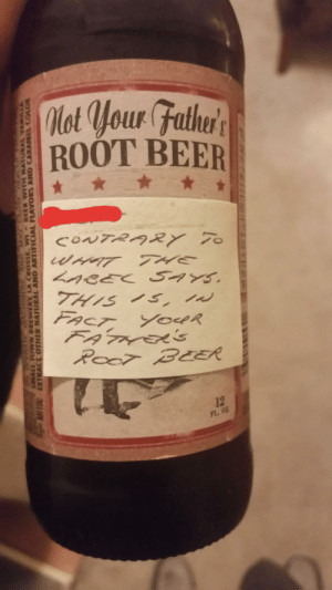 Beer, Dad, and Funny: Mot your Fathrs  ROOT BEER  CONTRARY T  WHAT THE  THIS S, N  FACT YOeR  FATNKEKS  ROO7 BEER  12  FL. 0Z  AWIDH  AND ARTIFICIAL FLAVORS AND  SMALL TO  OTHER  NATURAL  CARAMEL COLOR My dad thinks he's funny