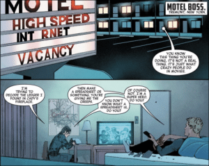 big-gay-apocalypse: - Make a spreadsheet or something. You're giving me the creeps. - You don't know what a spreadsheet is, do you? - Of course not. I'm a super hero. Do you? : MOTEL BOSS  HIGH SPEED  INT RNET  TREMONT, NEW YORK  VACANCY  YOU KNOW  THIS THING YOU'RE  DOING, IT'S NOT A REAL  THING. IT'S JUST WHAT  CRAZY PEOPLE DO  IN MOVIES   THEN MAKE  A SPREADSHEET OR  SOMETHING. YOU'RE  GIVING ME THE  CREEPS  I'M  TRYING TO  DECODE THE LEDGER I  FOUND IN CADY'S  FIREPLACE  OF COURSE  NOT. I'M A  SUPER HERO.  DO YOU?  YOU DON'T  KNOW WHATA  SPREADSHEET IS,  DO YOU? big-gay-apocalypse: - Make a spreadsheet or something. You're giving me the creeps. - You don't know what a spreadsheet is, do you? - Of course not. I'm a super hero. Do you?