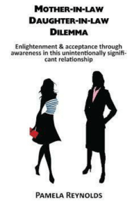 #crazymama: MOTHER-IN-LAW  DAUGHTER-IN-LAW  DILEMMA  Enlightenment & acceptance through  awareness in this unintentionally signifi-  cant relationship  PAMELA REYNOLDS #crazymama