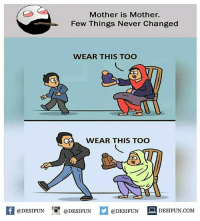 Twitter: BLB247 Snapchat : BELIKEBRO.COM belikebro sarcasm meme Follow @be.like.bro: Mother is Mother.  Few Things Never Changed  WEAR THIS TOO  WEAR THIS TOO  @DESIFUN 10 @DESI FUN  DESIFUN.COMM Twitter: BLB247 Snapchat : BELIKEBRO.COM belikebro sarcasm meme Follow @be.like.bro