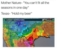 "Beer, Nature, and Texas: Mother Nature- ""You can't fit all the  seasons in one day""  Texas- ""Hold my beer""  CURRENT TEMPERATURES  STORM TEAM  35°  AMARILLO  07°  ZAPATA"