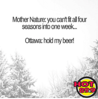 It's BEAUTIFUL today! Enjoy it, hotties!: Mother Nature you can't titall four  seasons into oneweek.  Ottawa holdmybeer! It's BEAUTIFUL today! Enjoy it, hotties!
