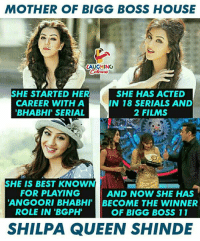 #BiggBoss11 #ShilpaShinde: MOTHER OF BIGG BOSS HOUSE  AUGHING  SHE STARTED HER S  CAREER WITH A  BHABHI' SERIAL  HE HAS ACTED  IN 18 SERIALS AND  2 FILMS  SHE IS BEST KNOWN  FOR PLAYING  AND NOW SHE HAS  ANGOORI BHABHI BECOME THE WINNER  ROLE IN 'BGPH  OF BIGG BOSS 11  SHILPA QUEEN SHINDE #BiggBoss11 #ShilpaShinde