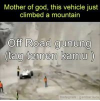 off roading: Mother of god, this vehicle just  climbed a mountain  off Road gunung  (tag tee men kamu  Instagram gambar lucu