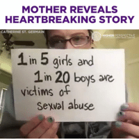 MOTHER REVEALS HEARTBREAKING STORY 😭😭😭: MOTHER REVEALS  HEARTBREAKING STORY  CATHERINE ST. GERMAIN  HIGHER PERSPECTIVE  1 in 5 girls and  1in 20 boys are  victims of  Seyval abuse. MOTHER REVEALS HEARTBREAKING STORY 😭😭😭