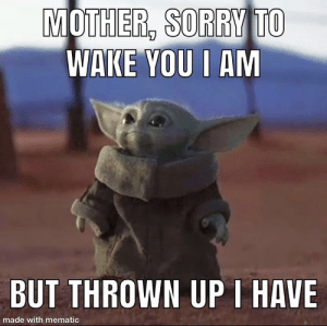mother, very sorry i am: MOTHER, SORRY TO  WAKE YOU I AM  BUT THROWN UPI HAVE  made with mematic mother, very sorry i am