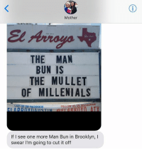 Manbuns of Brooklyn, beware! crazyjewishmom: Mother  THE MAN  BUN IS  THE MULLET  OF MILLENIALS  LIKE US ON FACEB00K  FOLLOW US ON INSTAGRAM  If I see one more Man Bun in Brooklyn, I  swear I'm going to cut it off Manbuns of Brooklyn, beware! crazyjewishmom