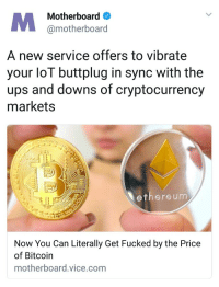 """Cars, Future, and Tumblr: Motherboard  @motherboard  A new service offers to vibrate  your loT buttplug in sync with the  ups and downs of cryptocurrency  markets  13  ethere um  Now You Can Literally Get Fucked by the Price  of Bitcoin  motherboard.vice.com <p><a href=""""http://plimsoll-punks.tumblr.com/post/168839874701/we-asked-for-flying-cars-and-this-is-what-the"""" class=""""tumblr_blog"""">plimsoll-punks</a>:</p><blockquote><p>We asked for flying cars and this is what the future gives us</p></blockquote>  <a class=""""tumblelog"""" href=""""https://tmblr.co/mIiX85InXZ_5gFO1XlH6zKA"""">@libertybill</a>"""