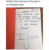 Lit, Memes, and Mother's Day: Mothers Day cards are Lit this year in  my 4th grade class  Dear morn  Wondent Be a  your funel would  Be Traken your  Killer togthe  we oie to gether  U ore always  ne She gave birth to a real one 😅🙌💯 WSHH