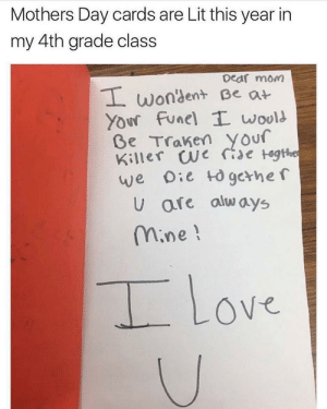 Lit, Love, and Mother's Day: Mothers Day cards are Lit this year in  my 4th grade class  Deaf mom  wongent Beat  Your Funel T wool  Ge Traken your  Killer we re tegthe  U are alw ays  mine!  Love Mamas boiiii