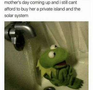 Mother's Day, Solar System, and Mothers: mother's day coming up and i still cant  afford to buy her a private island and the  solar system Real sh*t.. 😩🤦‍♂️ https://t.co/SS7vEzGqyB