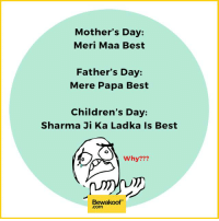 Why Oh Why? :/  Revamp your wardrobe with us: bit.ly/BewakoofCollection: Mother's Day  Meri Maa Best  Father's Day  Mere Papa Best  Children's Day:  Sharma Ji Ka Ladka Is Best  Why?  Bewakoof  Com Why Oh Why? :/  Revamp your wardrobe with us: bit.ly/BewakoofCollection