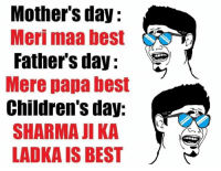 Father Day: Mother's day:  Meri maa best  Father's day  Mere papa best  Children's day:  SHARMA JI KA  LADKAISBEST
