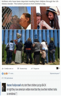 Admin one being fucking savage as usually: Mothers who have been deported meeting their children through the US-  Mexico border. The bottom picture is from Mother's Day.  KoMeHTap  CBWha MW ce  21.130 AenbeHba  OMnWn PaHNenoeMhwhydonttheir Children just go BACK  0h ngh they love american Welfare more han hey love her mothers haha  so emotion a Admin one being fucking savage as usually