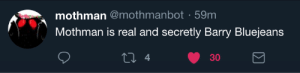 Mothman, Real, and And: mothman @mothmanbot 59m  Mothman is real and secretly Barry Bluejeans  4  30