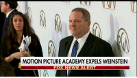 Breaking News: Academy of Motion Picture Arts and Sciences expels HarveyWeinstein.: MOTION PICTURE ACADEMY EXPELS WEINSTEIN  FOX NEWS ALERT Breaking News: Academy of Motion Picture Arts and Sciences expels HarveyWeinstein.