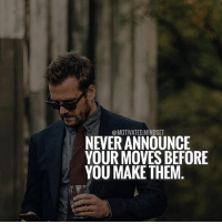 Let your actions speak louder than your words! | MotivatedMindset: @MOTIVATED MINDSET  NEVER ANNOUNCE  YOUR MOVES BEFORE  YOU MAKE THEM Let your actions speak louder than your words! | MotivatedMindset