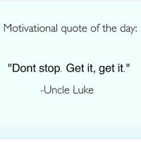 """Tuesday morningmotivation: Motivational quote of the day  """"Dont stop. Get it, get it.""""  Uncle Luke Tuesday morningmotivation"""