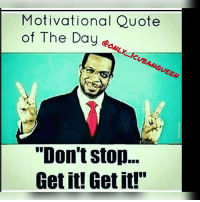 """Dont Stop Get It Get It: Motivational Quote  of The Day  """"Don't stop...  Get it! Get it!"""""""