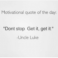 """lukeskywalker dodobrown tgifridays dontstop getitgetit 😂😂😂: Motivational quote of the day  """"Dont stop. Get it, get it.""""  -Uncle Luke lukeskywalker dodobrown tgifridays dontstop getitgetit 😂😂😂"""