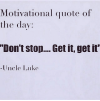 """Motivation for your Monday courtesy of uncleluke 😂🎤😜: Motivational quote of  the day:  """"Don't stop.... Get it, get it  Uncle Luke Motivation for your Monday courtesy of uncleluke 😂🎤😜"""