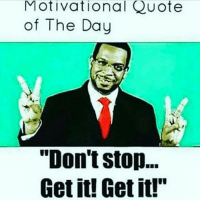 """motivationwall motivation quoteoftheday letsdothis: Motivational  Quote  of The Day  """"Don't stop...  Get it! Get it! motivationwall motivation quoteoftheday letsdothis"""