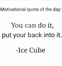 🍑: Motivational quote of the day:  You can do it,  put your back into it  -Ice Cube 🍑